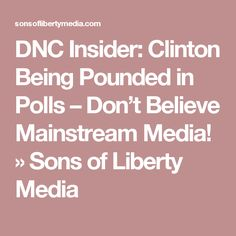 DNC Insider: Clinton Being Pounded in Polls – Don't Believe Mainstream Media! » Sons of Liberty Media