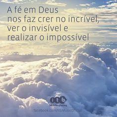 """""""A fé em Deus nos faz crer no incrível, ver o invisível e realizar o impossível""""…"""