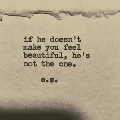 """""""If he doesn't make you feel beautiful, he's not the one."""" #es #poem #poetry #quotes #love-quotes"""