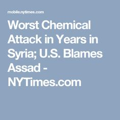 Worst Chemical Attack in Years in Syria; U.S. Blames Assad - NYTimes.com