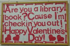 Are you a library book? 'Cause I'm checkin' you out! // Library Display - Bulletin Board // Theme/s - Valentine's Day, Love/Pick-up lines (do silly, corny library lines)