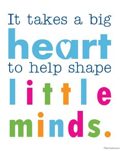 """It takes a big heart to help shape little minds."" I enjoy teaching Sunday School.  I volunteer each month to teach the 2, 3, & 4 yr old class at church. It is such a rewarding experience. They have been such a blessing to me. Teachers' Day, Teacher Inspiration, Teacher Quotes, Teacher Qoutes"