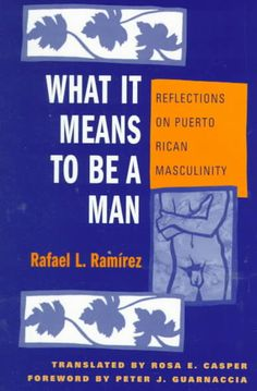 What It Means to Be a Man: Reflections on Puerto Rican Masculinity