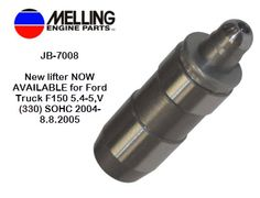 New lifter NOW AVAILABLE for Ford Truck F150 5.4-5,V (330) SOHC 2004-8.8.2005 PART # JB-7008 OE # 3L3Z-6500-BA http://www.melling.com/News/News/tabid/221/articleType/ArticleView/articleId/282/New-lifter-for-Ford-Truck-F150-54-5V-330-SOHC.aspx