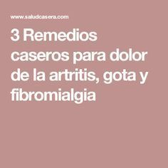 3 Remedios caseros para dolor de la artritis, gota y fibromialgia