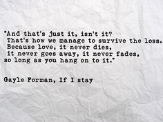 Find images and videos about quotes, if i stay and gayle forman on We Heart It - the app to get lost in what you love. Stay Quotes, Movie Quotes, Book Quotes, Quotes To Live By, Life Quotes, Pretty Words, Beautiful Words, Angst Quotes, Great Quotes