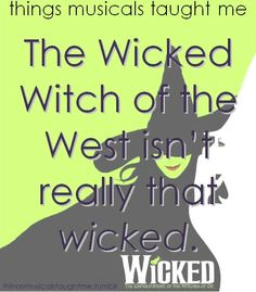 Things muscials taught me - The Wicked Witch of the West isn't that really wicked