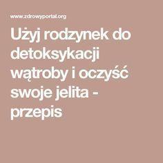 Użyj rodzynek do detoksykacji wątroby i oczyść swoje jelita - przepis Polish Recipes, Slow Food, Detox Drinks, Body Care, Clean Eating, Remedies, Food And Drink, Health Fitness, Homemade