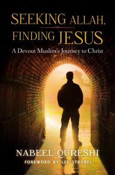 Seeking Allah, Finding Jesus - The true story of Nabeel Qureshi's conversion from Islam to Christianity.
