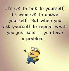 Its ik to talj to yourself...