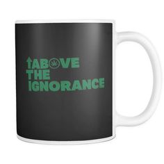 "11oz white ceramic coffee mug 3.75"" diameter. Like this design? Click here to see it on more products! If you want to legalize marijuana and you are above the ignorance, this mug is for you. This supp"