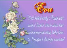 Eva  Nech kvitnú kvety v Tvojej tvári, nech v Tvojich očiach slnko žiari, nech nespoznáš nikdy lásky klam, to Ti prajem k dnešným meninám! December, Bts, December Daily