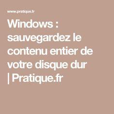 Windows : sauvegardez le contenu entier de votre disque dur |Pratique.fr