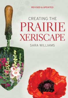 Creating the Prairie Xeriscape by Sara Williams.  Full-colour throughout, Creating the Prairie Xeriscape contains a reference section of ideal plants for the xeriscape garden. These descriptions, with advice on culturing and best growing conditions, enable gardeners to select a range of plants for year-round landscape value. You'll also find chapters on native plants and vegetables for the xeriscape, as well as extensive tables as a quick reference guide for planting choices.