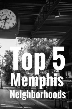 Top 5 Memphis Neighborhoods You Need to Know About.