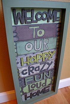 Welcome to our happy, crazy, fun, loud, home!