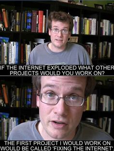 Except for the internet.   56 Life Lessons You Learned From John Green
