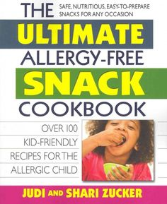 The Ultimate Allergy-Free Snack Cookbook: Over 100 Kid-Friendly Recipes for the Allergic Child | Judi and Shari Zucker