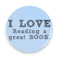 Funny Buttons - Custom Buttons - Promotional Badges - I love Pins - Wacky Buttons - I love reading a great book