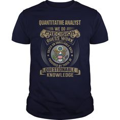 QUANTITATIVE ANALYST WE DO PRECISION GUESS WORK KNOWLEDGE T-Shirts, Hoodies. VIEW DETAIL ==► https://www.sunfrog.com/LifeStyle/QUANTITATIVE-ANALYST--WEDO-T4-Navy-Blue-Guys.html?id=41382