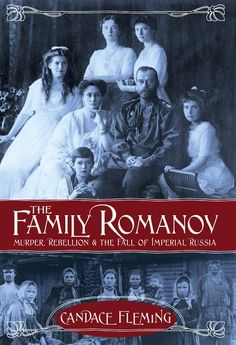 KISS THE BOOK: The Family Romanov: Murder, Rebellion & The Fall of Imperial Russia by Candace Fleming - ADVISABLE