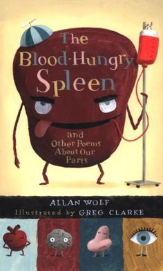 The Blood-Hungry Spleen and Other Poems About Our Parts by Allan Wolf http://www.amazon.com/dp/0763638064/ref=cm_sw_r_pi_dp_ibrsub1GPA14Q
