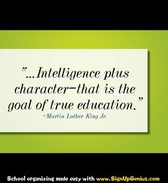"""""""…Intelligence plus character—that is the goal of true education."""" ~ Martin Luther King Jr. #MLK #Education #Teaching"""