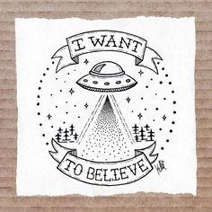 Tattoo I want to believe by inzanita on DeviantArt Tattoo Sketches, Tattoo Drawings, Drawing Sketches, Doodle Tattoo, Tattoo You, Believe Tattoos, Astronaut Tattoo, Old School Tattoo Designs, Alien Tattoo