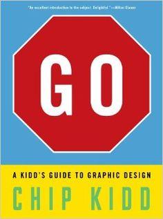 Go: A Kidd's Guide to Graphic Design: Chip Kidd: 9780761172192: Amazon.com: Books