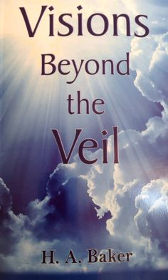 Visions Beyond The Veil by H.A. Baker, grandfather of Rolland Baker.  Awesome read!