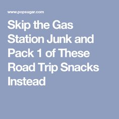 Skip the Gas Station Junk and Pack 1 of These Road Trip Snacks Instead