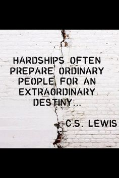 Hardships often prepare people for an extraordinary destiny. - C.S. Lewis #quote #motivation