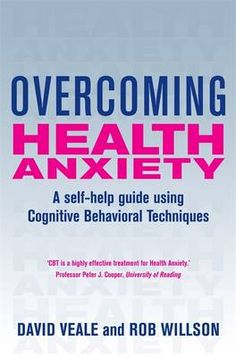 David Veale & Rob Willson - Overcoming Health Anxiety: A self-help guide using cognitive behavioural techniques Better Books, Health Anxiety, Mental Health Conditions, Cbt, Health And Wellbeing, Self Help, Behavior, David, Behance