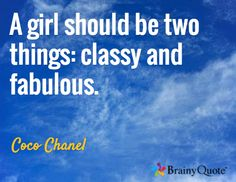 A girl should be two things: classy and fabulous. / Coco Chanel