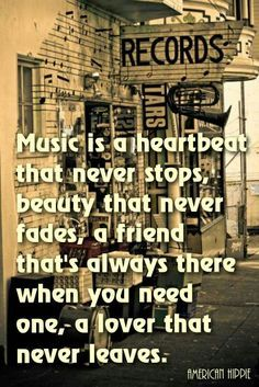 A nice deep music quote about the heartbeat, beauty, friendship and love of music.
