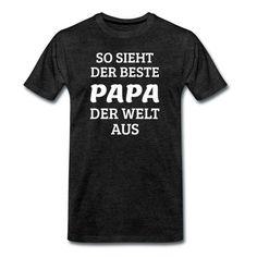 So sieht der beste Papa der Welt aus T Shirt Designs, Types Of Printing, White Man, Mens Fitness, Funny Shirts, Mens Tops, Shopping, Funny T Shirts, World