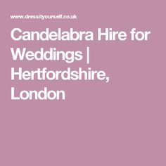 Candelabra Hire for Weddings | Hertfordshire, London