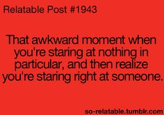 All the time. My life