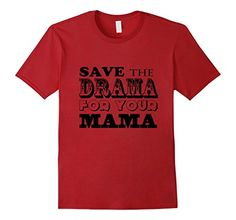 When you want someone to stop with the hysterics, this shirt says it all: Save the Drama for your Mama. Cynical and sarcastic, this shirt can talk before you have to. Awesome tee for work, school, parties, playing videos, anywhere you want to avoid the drama.  Men's Save the Drama for Your Mama Blunt Truth T-Shirt 2X... https://www.amazon.com/dp/B01N5SQL0L/ref=cm_sw_r_pi_dp_x_CU8IybEKJ0447