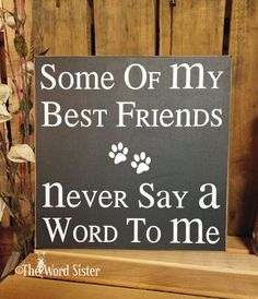 """DOG-LOVERS """"Some of my best friends never say a word to me"""" 12""""X12"""" Wood Sign Subway Word Art by The Word Sister"""