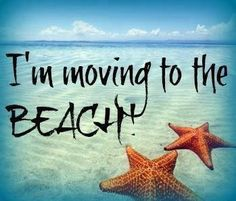 I'm moving to the BEACH!
