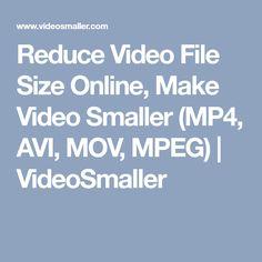 Reduce Video File Size Online, Make Video Smaller (MP4, AVI, MOV, MPEG)   VideoSmaller