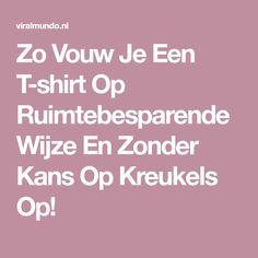 Zo Vouw Je Een T-shirt Op Ruimtebesparende Wijze En Zonder Kans Op Kreukels Op!