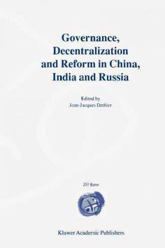 Governance, Decentralization and Reform in China, India and Russia