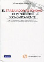 El trabajador autónomo dependiente económicamente : un estudio jurídico laboral / Esther Guerrero Vizuete