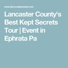 Lancaster County's Best Kept Secrets Tour | Event in Ephrata Pa - [29 APR LANCASTER COUNTY'S BEST KEPT SECRETS TOUR—April 13 thru 29  A shopping/food and fun adventure featuring 40 off-the-beaten path businesses. Set up like a home or garden tour, you'll travel place to place enjoying all the special free things (refreshments, games, gifts, demos, etc) the businesses have planned for you.
