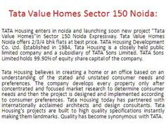 """Call Now:+919015969970 TATA Housing enters in noida and launching soon new project """"Tata Value Homes""""in Sector 150 Noida Expressway. Tata Value Homes Noida offers 2/3/4 bhk flats at best price. TATA Housing Development Co. Ltd. Established in 1984, Tata Housing is a closely held public limited company and a subsidiary of TATA Sons Limited. TATA Sons Limited holds 99.90% of equity share capital of the company."""