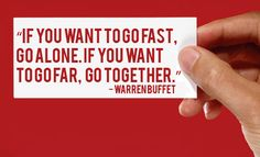 """If you want to go fast, go alone. If you want to go far, go together."" ~ Warren Buffet #quote"