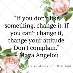 Quote | If You don't Like Something, change It. Don't Complain!