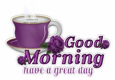 Good Morning .....Have a Great Day